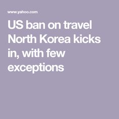 US ban on travel North Korea kicks in, with few exceptions
