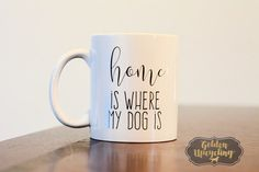 Home Is Where My Dog Is Coffee Mug Heat Pressed by GoldenUpcycling