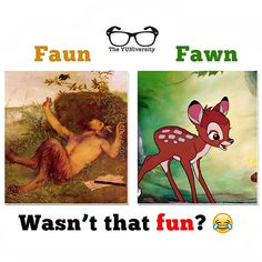 "A ""faun"" is a lustful rural god e. Pan from Greek mythology. A ""fawn"" is a baby deer e. They are pronounced the same. Grammar Tips, Spelling And Grammar, Grammar And Vocabulary, The New School, New School Year, English Class, Learn English, Persuasive Essays, Pop Songs"