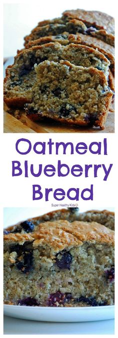 FOOD - Oatmeal Blueberry Bread. This bread is simply delicious! http://www.superhealthykids.com/oatmeal-blueberry-bread/