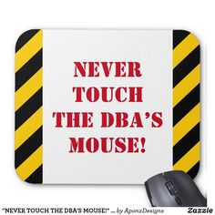 """NEVER TOUCH THE DBA'S MOUSE!"" Warning Silly Gifts, Never, Touch, Fun, Funny Presents, Funny"