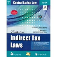 Lexis Nexis :- CA Final Exploring Indirect Tax Laws ( Set of 3 Volumes ) Group 2 Paper 8 By Uttam Prakash Agarwal  Mahesh Gour ( 8th Edition 2016 ) Applicable For Nov 2016 Exams