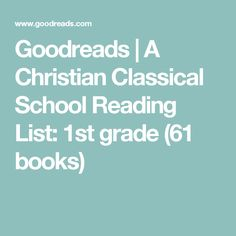 Goodreads   A Christian Classical School Reading List: 1st grade (61 books)