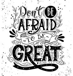 Illustration of Don't be afraid to be great. Hand drawn vintage print with hand lettering. This illustration can be used as a print on t-shirts and bags or as a poster. vector art, clipart and stock vectors. Calligraphy Quotes, Calligraphy Letters, Typography Quotes, Typography Letters, Modern Calligraphy, Vintage Frases, Doodle Quotes, Bullet Journal Quotes, Drawing Quotes