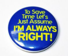 I'm Always Right  1 inch Button Pin or Magnet by snottub on Etsy, $1.25