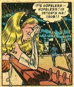 "Comic Girls Say.. ""It's hopeless..hopeless ! He detests me !""   #comic #vintage"