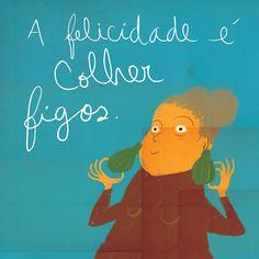 6 DE AGOSTO - Felicidário. A felicidade é colher figos. Afonso Cruz