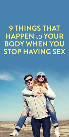 9 Things That Happen To Your Body When You Stop Having Sex