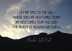 I lift my eyes to the hill - Where does my help come from? My help comes from the Lord, the maker of Heaven and earth. Psalm 121:1-2 #cdff #onlinedating #dating #christianinspiration