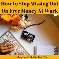 How to Stop Missing Out On Free Money at Work