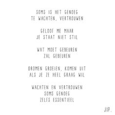 Wachten en vertrouwen.. X JIP. Poem Quotes, All Quotes, Poems, Funny Quotes, Inspirational Lines, Dutch Words, Dutch Quotes, Quote Posters, Some Words