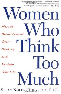 Women Who Think Too Much by Susan Nolen-Hoeksema, Ph.D.