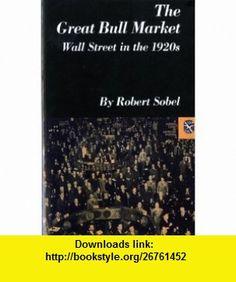 The Great Bull Market Wall Street in the 1920s (Norton Essays in American History) (9780393098174) Robert Sobel , ISBN-10: 0393098176  , ISBN-13: 978-0393098174 ,  , tutorials , pdf , ebook , torrent , downloads , rapidshare , filesonic , hotfile , megaupload , fileserve
