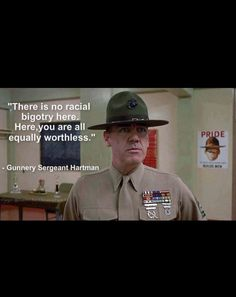 """""""There is no racial bigotry here. Here, you are all equally worthless."""" ~"""