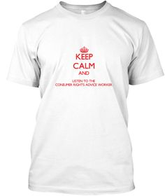 Keep Calm Listen Consumer Rights Advice  White T-Shirt Front - This is the perfect gift for someone who loves Consumer Rights Advice Worker. Thank you for visiting my page (Related terms: Keep Calm and Carry On,Keep Calm and listen to the a Consumer Rights Advice Worker,Consumer Rights A ...)