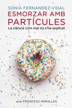 ESMORZAR AMB PARTICULES·Ens conviden a un esmorzar molt divertit al qual també assistiran Newton, Einstein, Heisenberg i altres físics famosos de la història. Entre magdalenes, torrades, cafè amb llet i sucs de taronja, emprendrem un viatge excitant i revelador als orígens de l'univers. Aprendrem per a què serveix l'accelerador de partícules, què és la partícula de Déu, com és que les coses poden ser a dos llocs alhora i intentarem comprendre els misteris de l'existència.