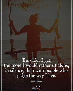 """3,289 Likes, 29 Comments - Positive Quotes Daily 👍🏻 (@positiveenergy_plus) on Instagram: """"The older I get, the more I would rather sit alone, in silence, than with people who judge the way…"""""""