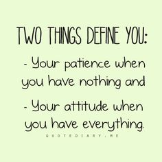 patience and attitude.