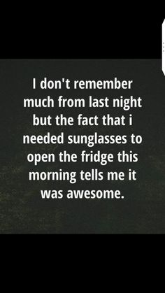 Haven't had that much fun in a long time - Lol! Well that fridge light really is bright. Quotes To Live By, Me Quotes, Funny Quotes, Funny Memes, Sarcastic Quotes, Haha Funny, Hilarious, Funny Shit, Funny Stuff
