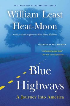 William Least Heat-Moon, Blue Highways: A Journey Into America | The Ultimate U.S. Road Trip Reading List