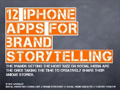 12 iPhone Apps For Brand Storytelling by Rob Wormley, via Slideshare