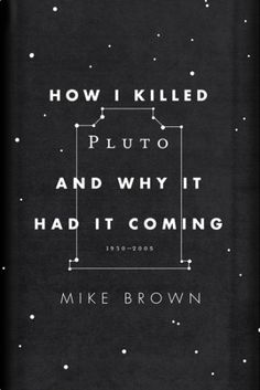 The cover and title alone could compel me to read this, and besides, I've never been sentimental about Pluto.