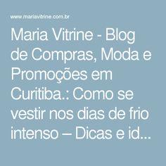 Maria Vitrine - Blog de Compras, Moda e Promoções em Curitiba.: Como se vestir nos dias de frio intenso – Dicas e ideias pra montar looks elegantes.