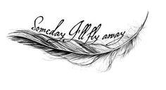 Someday I'll fly away tattoo Word Tattoos, Leg Tattoos, Sleeve Tattoos, Tatoos, Trendy Tattoos, Tattoos For Women, Tattoos For Guys, Random Tattoos, Girly Tattoos