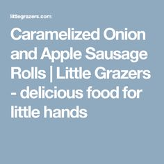 Caramelized Onion and Apple Sausage Rolls | Little Grazers - delicious food for little hands