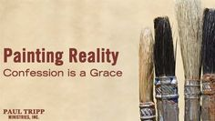 Confession is a Grace | Paul Tripp