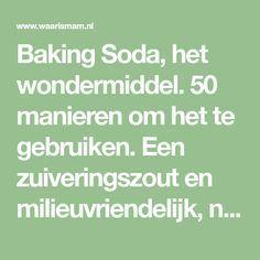 Baking Soda, het wondermiddel. 50 manieren om het te gebruiken. Een zuiveringszout en milieuvriendelijk, natuurlijk alternatief voor chemische schoonmaakmid