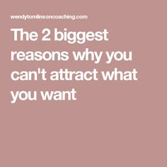 The 2 biggest reasons why you can't attract what you want