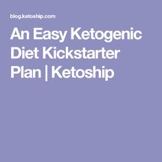 An Easy Ketogenic Diet Kickstarter Plan | Ketoship