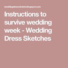 Instructions to survive wedding week  - Wedding Dress Sketches