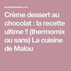 Crème dessert au chocolat : la recette ultime !! (thermomix ou sans) La cuisine de Malou