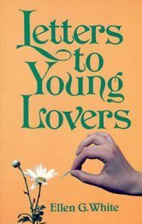 Letters to Young Lovers by Ellen White. Letters concerning courtship and marriage for young people. Good counsel for an important part of your life. Ellen G White, Happy Sabbath, Seventh Day Adventist, White Books, Spirituality Books, History Education, Yesterday And Today, Uplifting Quotes, Books Online