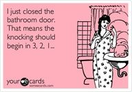 Or the talking of the children continues as the door is shutting!  I swear I also must have a button on my butt that signals when I get into the bathroom because no one needs me until then.  :)