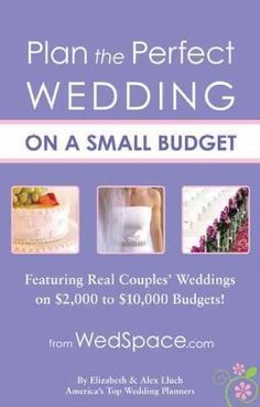 Plan the Perfect Wedding on a Small Budget: Featuring Real Couples' Weddings on $2,000-$10,000 Budgets