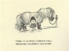 There is no point in being well groomed yourself, however,.....(if your pony is not well groomed)