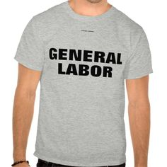 GENERAL LABOR TSHIRTS T Shirt, Hoodie Sweatshirt