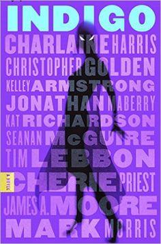 Indigo: Charlaine Harris, Christopher Golden, Jonathan Maberry, Kelley Armstrong, Kat Richardson, Seanan McGuire, Tim Lebbon, Cherie Priest, James Moore, Mark Morris, Eva Diaz: 9781250076786: Amazon.com: Books