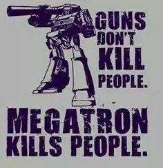 Not to take a side in THAT argument, but he's right, Megatron does kill people.