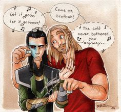 Thor bugging Loki about the song the girl Loki likes sings. He thinks Loki should sing it too.
