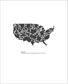 text: The US. Because we are all stronger when there is no them.  ad created by Kevin Roberts, worldwide CEO and creative force behind Saatchi & Saatchi, for PaperMag's Rebranding America initiative. from http://www.papermag.com/arts_and_style/2009/05/rebranding-america-kevin-roberts-satchi-satchi-3.php