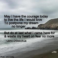 "John O'Donohue ""and waste my heart on fear no more"""