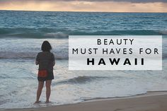 Beauty Must Haves for Hawaii