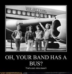 OH, YOUR BAND HAS A BUS? - Very Demotivational - The Demotivational Posters Blog