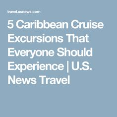 5 Caribbean Cruise Excursions That Everyone Should Experience | U.S. News Travel