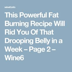 This Powerful Fat Burning Recipe Will Rid You Of That Drooping Belly in a Week – Page 2 – Wine6