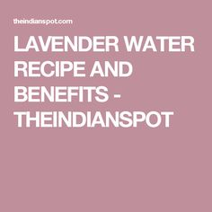 LAVENDER WATER RECIPE AND BENEFITS - THEINDIANSPOT